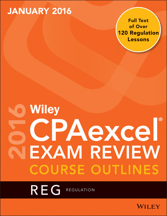 - Wiley CPAexcel Exam Review January 2016 Course Outlines: Regulation, ebook