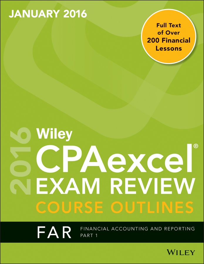 - Wiley CPAexcel Exam Review January 2016 Course Outline: Financial Accounting and Reporting Part 1, ebook