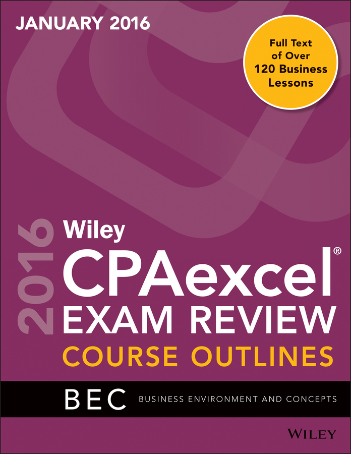 - Wiley CPAexcel Exam Review January 2016 Course Outlines: Business Environment and Concepts, ebook