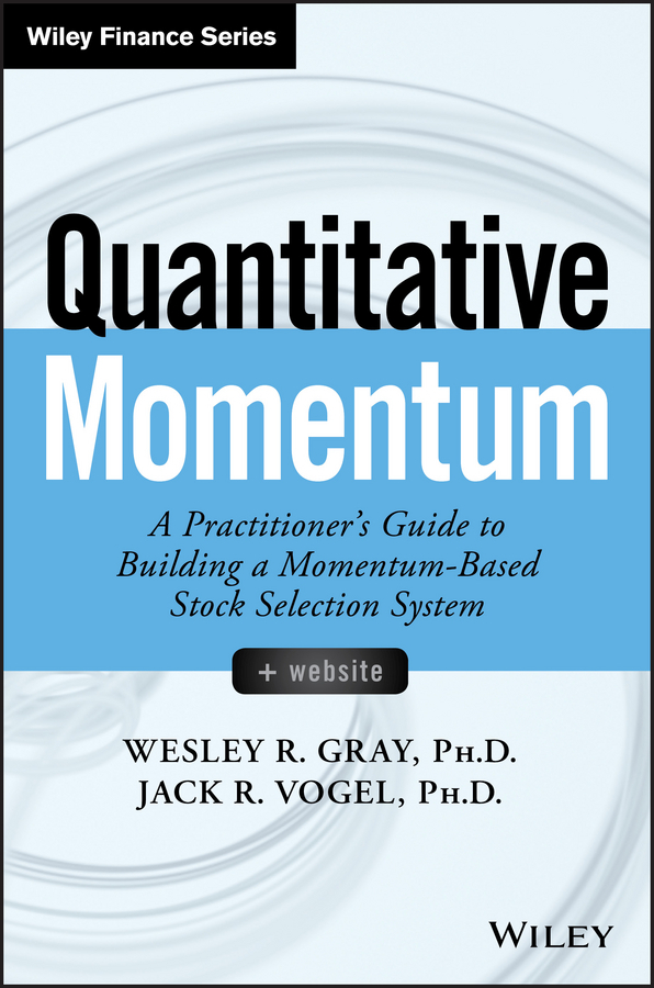 Gray, Wesley R. - Quantitative Momentum: A Practitioner's Guide to Building a Momentum-Based Stock Selection System, ebook