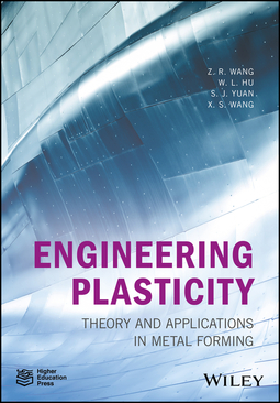 Hu, Weilong - Engineering Plasticity: Theory and Applications in Metal Forming, ebook