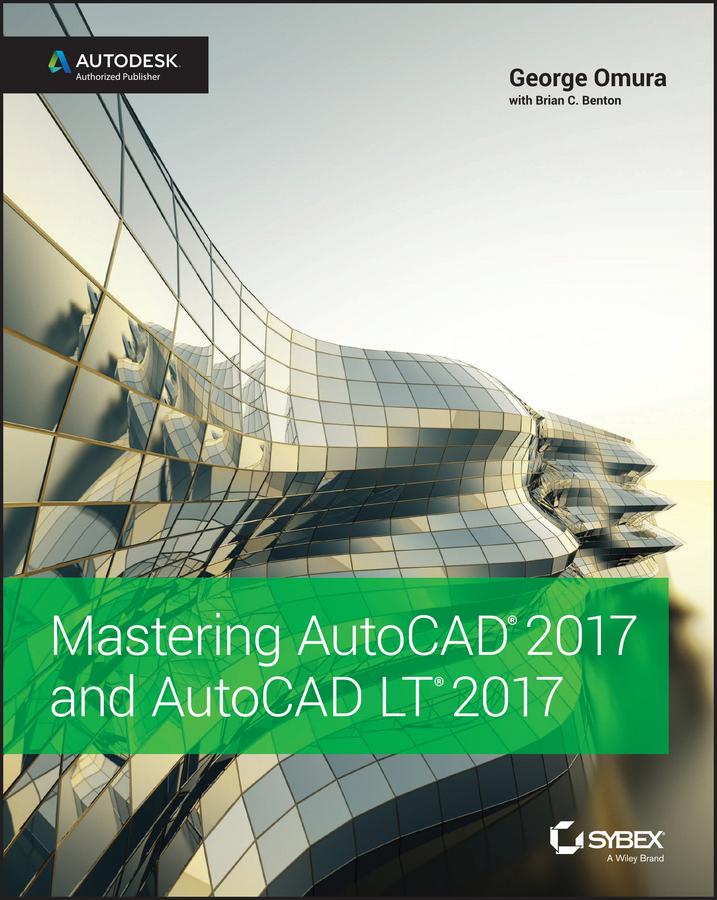 Benton, Brian C. - Mastering AutoCAD 2017 and AutoCAD LT 2017, e-bok
