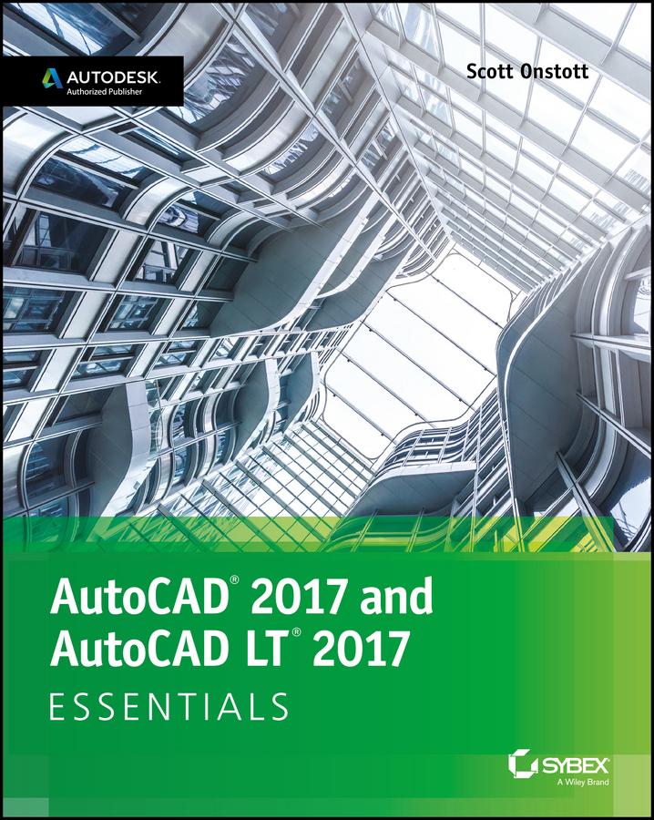 Onstott, Scott - AutoCAD 2017 and AutoCAD LT 2017 Essentials, ebook