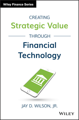 Wilson, Jay D. - Creating Strategic Value through Financial Technology, ebook