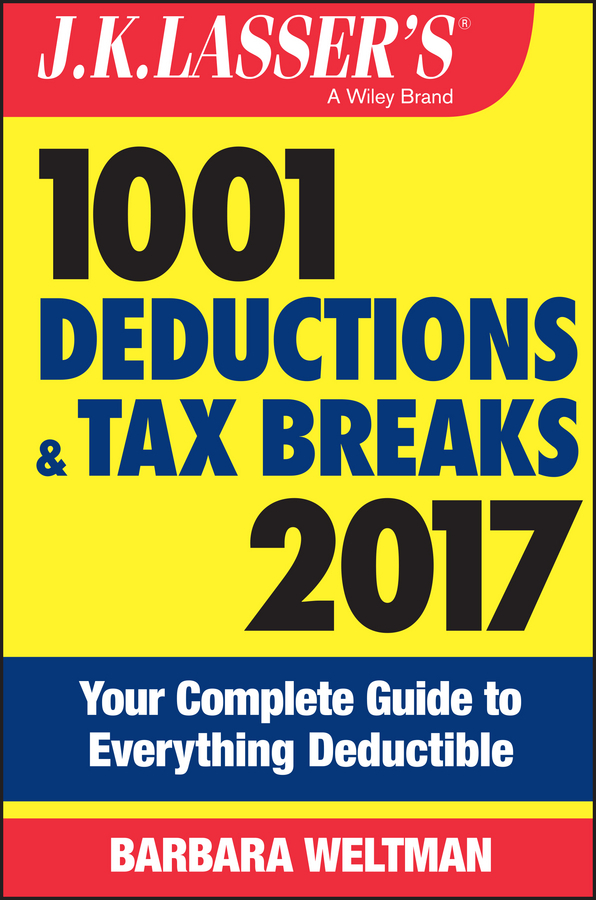 Weltman, Barbara - J.K. Lasser's 1001 Deductions and Tax Breaks 2017: Your Complete Guide to Everything Deductible, ebook