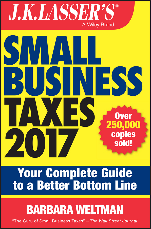 Weltman, Barbara - J.K. Lasser's Small Business Taxes 2017: Your Complete Guide to a Better Bottom Line, ebook