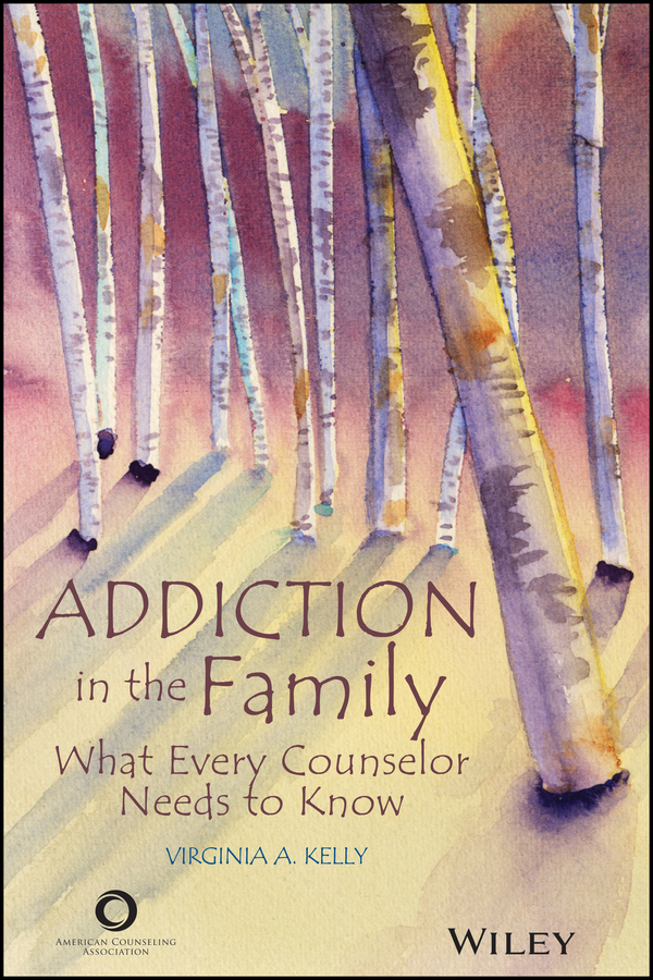 Kelly, Virginia A. - Addiction in the Family: What Every Counselor Needs to Know, e-bok