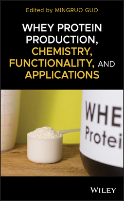 Guo, Mingruo - Whey Protein Production, Chemistry, Functionality, and Applications, ebook