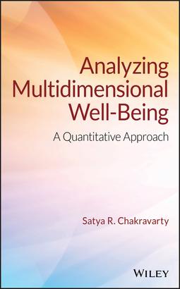 Chakravarty, Satya R. - Analyzing Multidimensional Well-Being: A Quantitative Approach, ebook