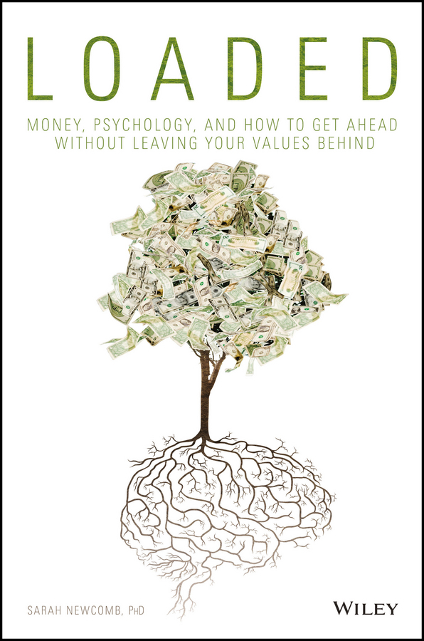 Newcomb, Sarah - Loaded: Money, Psychology, and How to Get Ahead without Leaving Your Values Behind, ebook