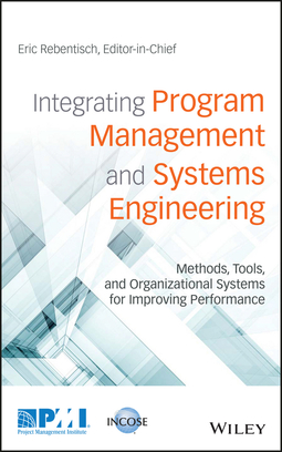 Prusak, Larry - Integrating Program Management and Systems Engineering: Methods, Tools, and Organizational Systems for Improving Performance, ebook