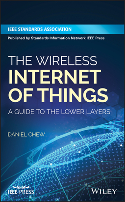 Chew, Daniel - The Wireless Internet of Things: A Guide to the Lower Layers, e-bok