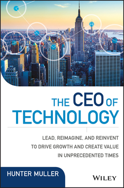 Muller, Hunter - The CEO of Technology: Lead, Reimagine, and Reinvent to Drive Growth and Create Value in Unprecedented Times, ebook