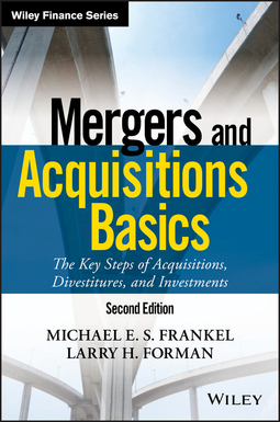 Forman, Larry H. - Mergers and Acquisitions Basics: The Key Steps of Acquisitions, Divestitures, and Investments, ebook