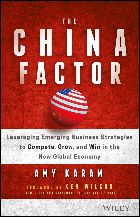 Karam, Amy - The China Factor: Leveraging Emerging Business Strategies to Compete, Grow, and Win in the New Global Economy, e-kirja