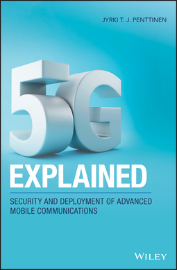 Penttinen, Jyrki T. J. - 5G Explained: Security and Deployment of Advanced Mobile Communications, ebook