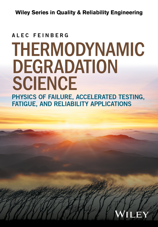 Feinberg, Alec - Thermodynamic Degradation Science: Physics of Failure, Accelerated Testing, Fatigue, and Reliability Applications, ebook