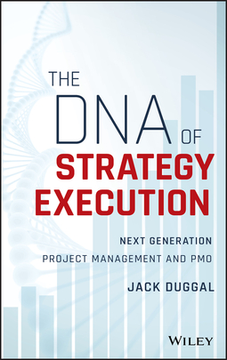 Duggal, Jack - The DNA of Strategy Execution: Next Generation Project Management and PMO, e-kirja