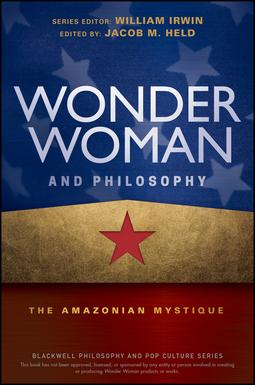 Held, Jacob M. - Wonder Woman and Philosophy: The Amazonian Mystique, e-kirja