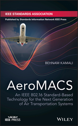 Kamali, Behnam - AeroMACS: An IEEE 802.16 Standard-Based Technology for the Next Generation of Air Transportation Systems, ebook