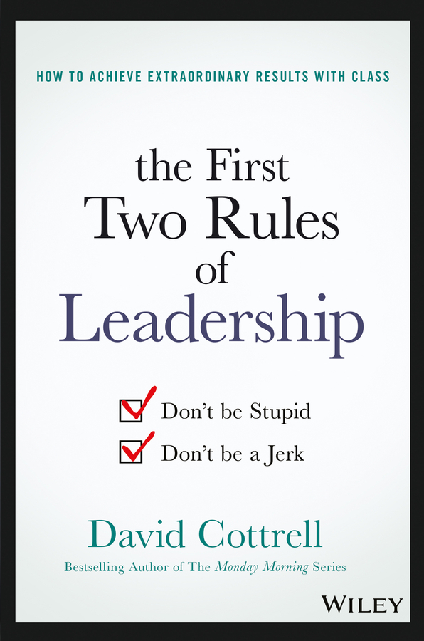 Cottrell, David - The First Two Rules of Leadership: Don't be Stupid, Don't be a Jerk, ebook
