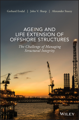 Ersdal, Gerhard - Ageing and Life Extension of Offshore Structures: The Challenge of Managing Structural Integrity, e-bok