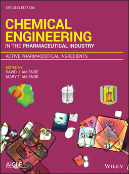 Ende, David J. am - Chemical Engineering in the Pharmaceutical Industry, Active Pharmaceutical Ingredients, ebook