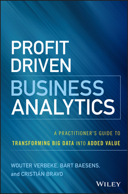 Baesens, Bart - Profit Driven Business Analytics: A Practitioner's Guide to Transforming Big Data into Added Value, ebook