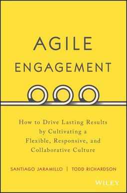 Jaramillo, Santiago - Agile Engagement: How to Drive Lasting Results by Cultivating a Flexible, Responsive, and Collaborative Culture, ebook