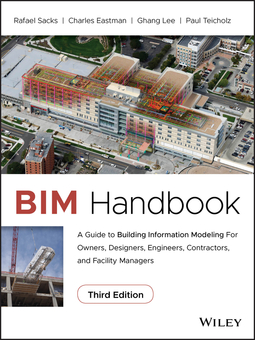 Eastman, Chuck - BIM Handbook: A Guide to Building Information Modeling for Owners, Designers, Engineers, Contractors, and Facility Managers, ebook