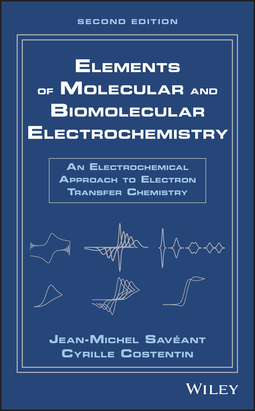 Costentin, Cyrille - Elements of Molecular and Biomolecular Electrochemistry: An Electrochemical Approach to Electron Transfer Chemistry, ebook
