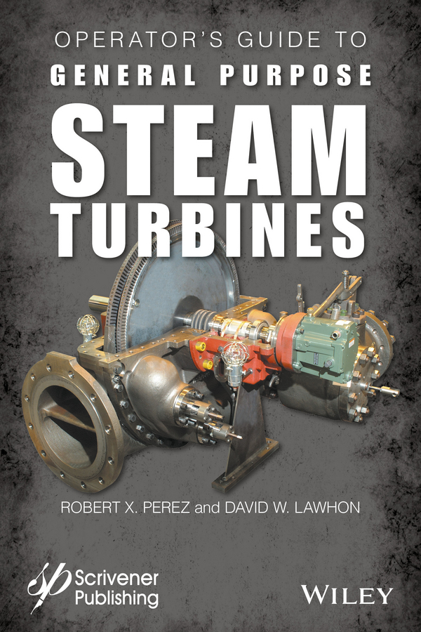 Lawhon, David W. - Operator's Guide to General Purpose Steam Turbines: An Overview of Operating Principles, Construction, Best Practices, and Troubleshooting, ebook