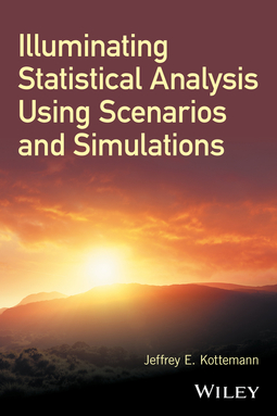 Kottemann, Jeffrey E. - Illuminating Statistical Analysis Using Scenarios and Simulations, ebook