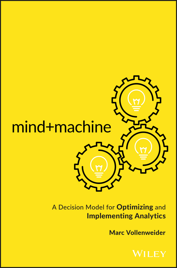 Vollenweider, Marc - Mind+Machine: A Decision Model for Optimizing and Implementing Analytics, e-kirja