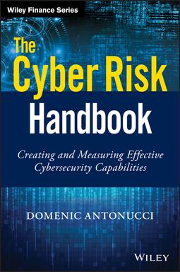 Antonucci, Domenic - The Cyber Risk Handbook: Creating and Measuring Effective Cybersecurity Capabilities, ebook
