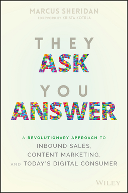 Kotrla, Krista - They Ask You Answer: A Revolutionary Approach to Inbound Sales, Content Marketing, and Today's Digital Consumer, ebook