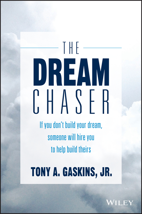 Gaskins, Tony A. - The Dream Chaser: If You Don't Build Your Dream, Someone Will Hire You to Help Build Theirs, e-bok