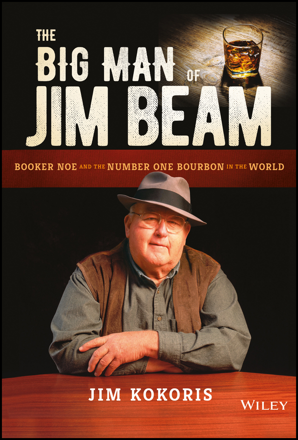 Kokoris, Jim - The Big Man of Jim Beam: Booker Noe And the Number-One Bourbon In the World, ebook