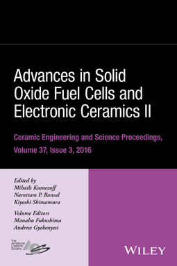 Bansal, Narottam P. - Advances in Solid Oxide Fuel Cells and Electronic Ceramics II: Ceramic Engineering and Science Proceedings Volume 37, Issue 3, ebook