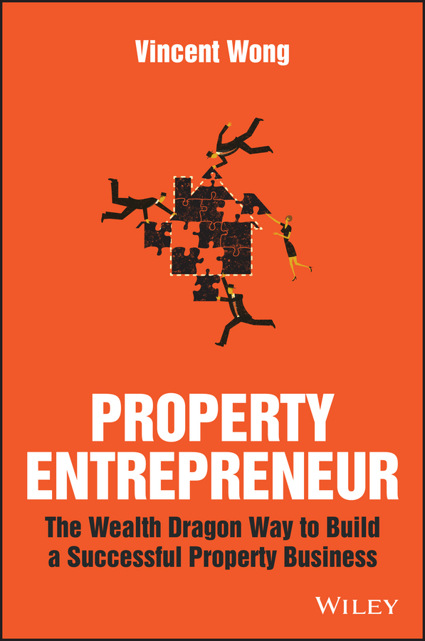 Wong, Vincent - Property Entrepreneur: The Wealth Dragon Way to Build a Successful Property Business, e-bok