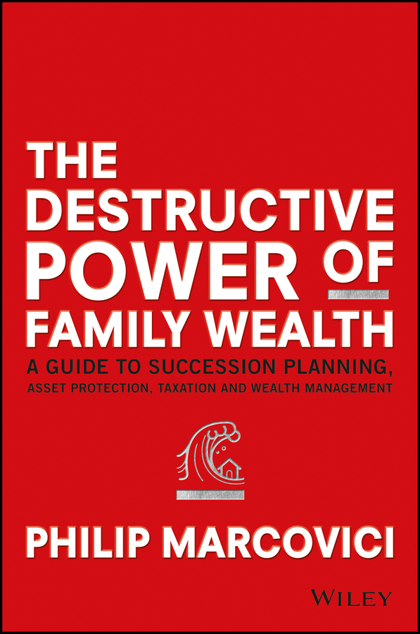 Marcovici, Philip - The Destructive Power of Family Wealth: A Guide to Succession Planning, Asset Protection, Taxation and Wealth Management, e-bok