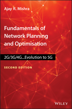 Mishra, Ajay R. - Fundamentals of Network Planning and Optimisation 2G/3G/4G: Evolution to 5G, e-bok