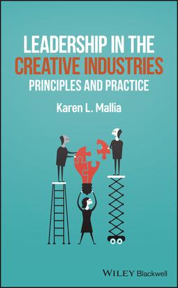 Mallia, Karen L. - Leadership in the Creative Industries: Principles and Practice, ebook