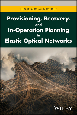 Ruiz, Marc - Provisioning, Recovery and In-operation Planning in Elastic Optical Networks, e-kirja