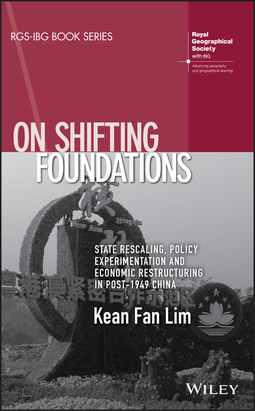Lim, Kean Fan - On Shifting Foundations: State Rescaling, Policy Experimentation and Economic Restructuring in Post-1949 China, ebook