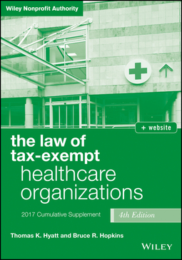 Hopkins, Bruce R. - The Law of Tax-Exempt Healthcare Organizations 2017 Cumulative Supplement, Fourth Edition + website, ebook