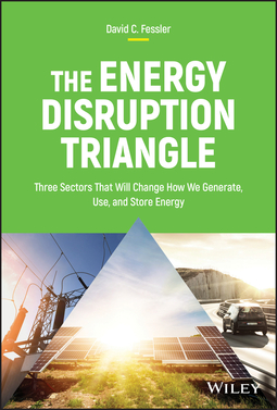Fessler, David C. - The Energy Disruption Triangle: Three Sectors That Will Change How We Generate, Use, and Store Energy, ebook