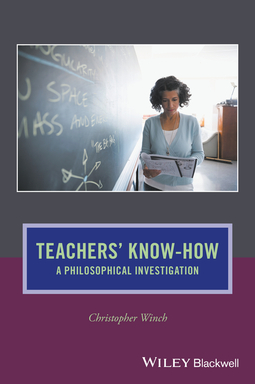 Winch, Christopher - Teachers' Know-How: A Philosophical Investigation, ebook