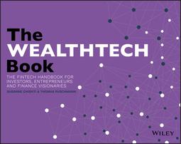 Chishti, Susanne - The WEALTHTECH Book: The FinTech Handbook for Investors, Entrepreneurs and Finance Visionaries, ebook