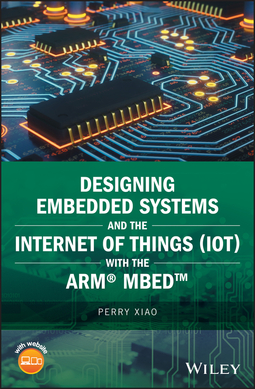 Xiao, Perry - Designing Embedded Systems and the Internet of Things (IoT) with the ARM mbed, e-bok